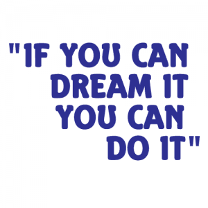 if you can dream it you can do it 10
