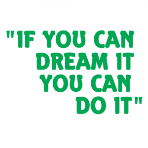 if you can dream it you can do it 11