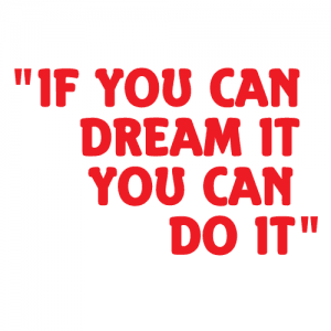 if you can dream it you can do it 16