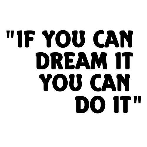 if you can dream it you can do it 9
